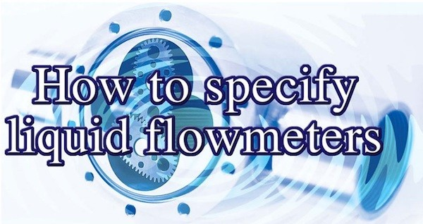 How to Specify Liquid Flowmeters